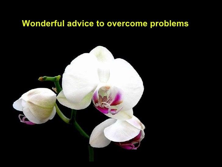 Wonderful advice to overcome problems