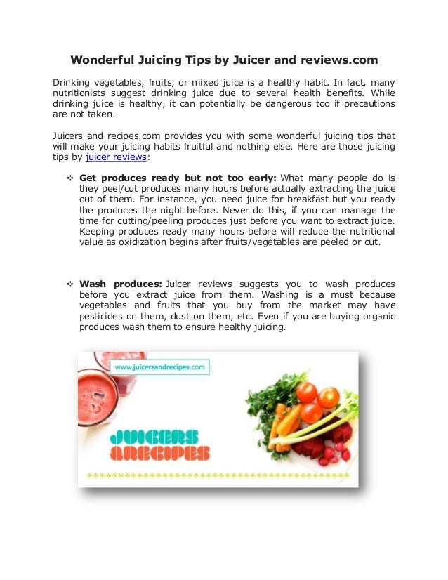 Wonderful Juicing Tips by Juicer and reviews.comDrinking vegetables, fruits, or mixed juice is a healthy habit. In fact, m...