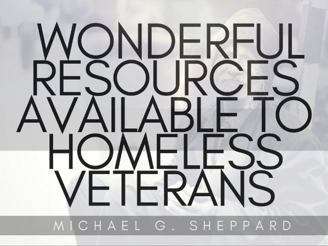 Wonderful Resources Available To Homeless Veterans | Michael G. Sheppard