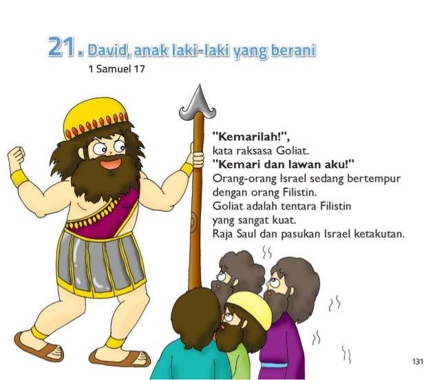 "132  ""Aku akan melawan Goliat, "" kata Daud.   Daud membawa makanan kepada saudara-saudaranya.   Mereka adalah prajurit dal..."