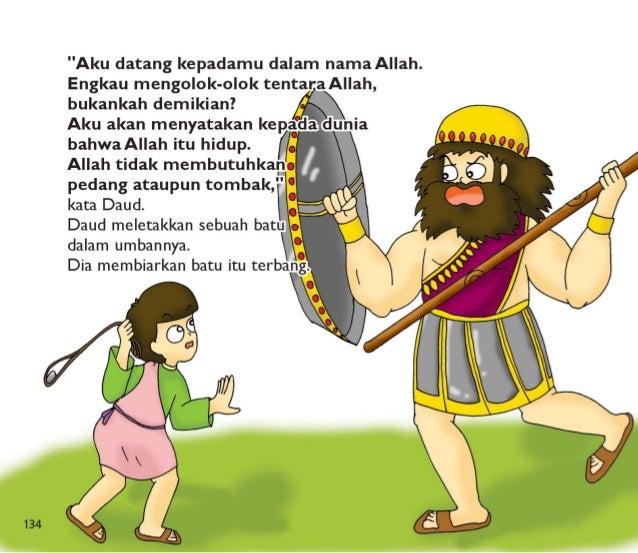 Batu itu menghantam dahi Goliat,  dan dia jatuh ke tanah.   Daud berlari kepada Goliat  dan mengambil pedangnya.   Daud me...