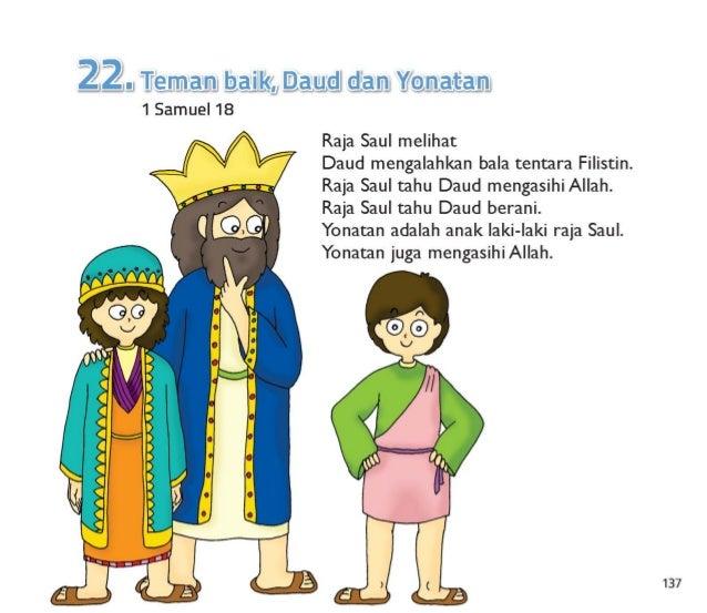 138                  Pangeran Yonatan menyukai Daud dengan segenap hatinya.  Yonatan mengasihi Daud  seperti mengasihi dir...
