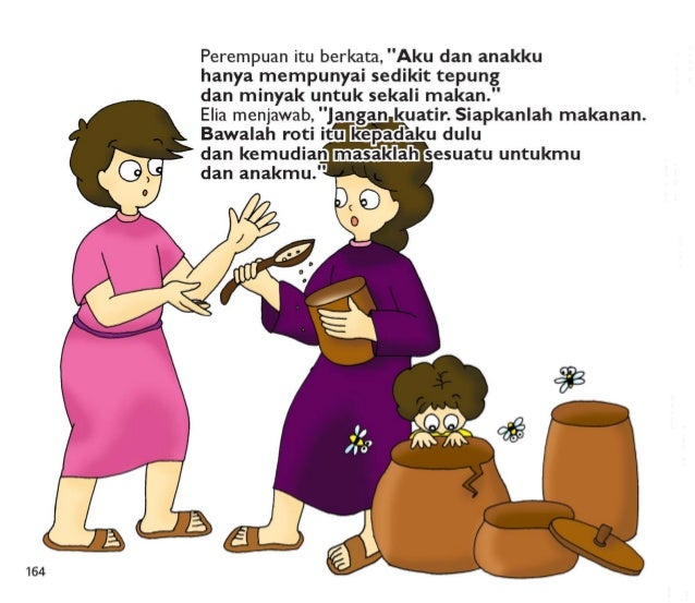 """Allah tidak akan membuat engkau kelaparan  sampai datangnya hujan.   Tepung dan minyakmu tidak akan kehabisan. ""  Perempu..."