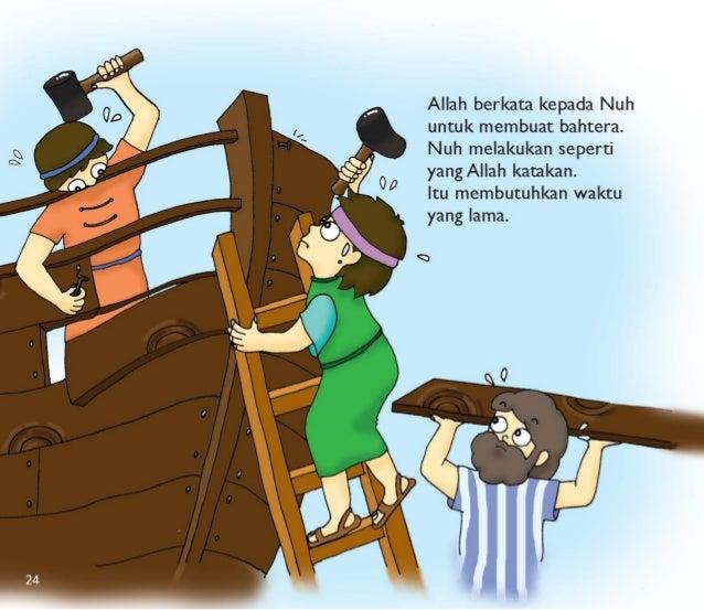 Allah berkata kepada Nuh untuk membuat bahtera.  Nuh melakukan seperti yang Allah katakan.   Itu membutuhkan waktu yang la...