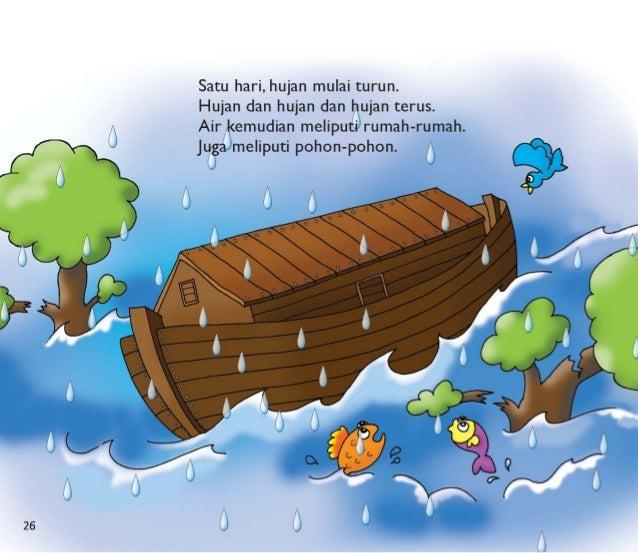 Satu hari,  hujan mulai turun.   Hujan dan hujan dan hujan terus.  Airpkemudian meliputirumah-rumah.  juga meliputi pohon-...