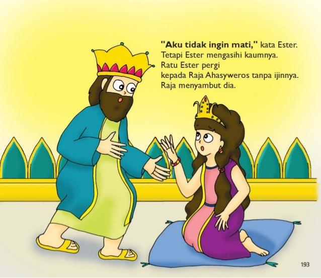 """194  Raja mengasihi dia.  Raja Ahasyweros berjanji kepada Ester untuk melakukan apapun baginya.  """"Tolonglah kaumku, """"  kat..."""