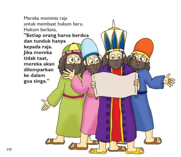 Orang-orang jahat itu tahu bahwa Daniel berdoa kepada Allah.  Mereka tahu hanya Daniel yang dapat menerjemahkan mimpi raja...