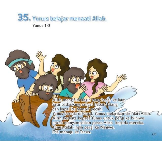 Orang-orang yang ada di dalam kapal itu menjadi takut.  Yunus berkata kepada mereka bahwa dia lari dari Allah.  Dia berkat...