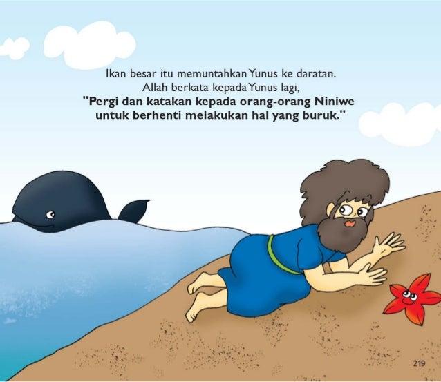 Kali ini, Yunus menaati Allah.  Dia pergi ke Niniwe.  Dia menyampaikan pesan Tuhan kepada orang-orang Niniwe.   220