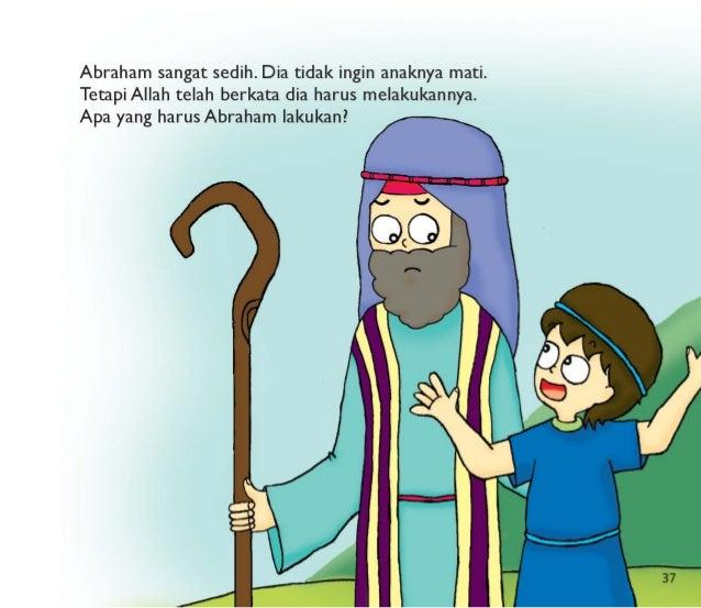 Abraham sangat sedih.  Dia tidak ingin anaknya mati.  Tetapi Allah telah berkata dia harus melakukannya.  Apa yang harus A...