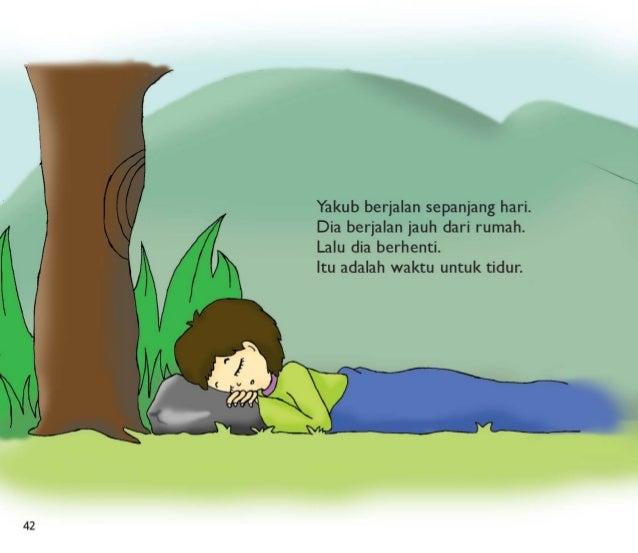 42  I A Yakub berjalan sepanjang hari.   Dia berjalan jauh dari rumah.  Lalu dia berhenti.  Itu adalah waktu untuk tidur.