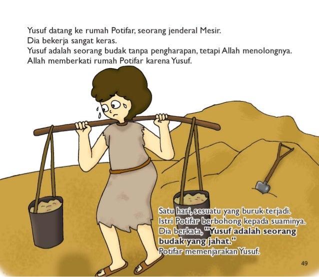Yusuf datang ke rumah Potifar,  seorang jenderal Mesir.   Dia bekerja sangat keras.   Yusuf adalah seorang budak tanpa pen...