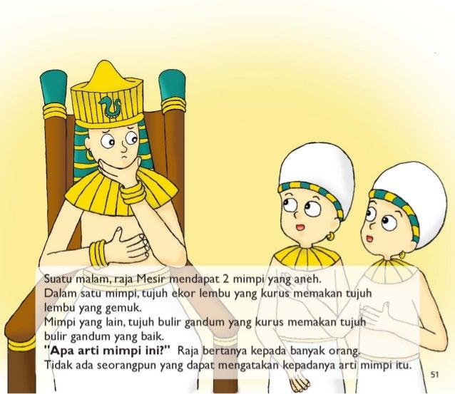 x  Suatu malam,  raja Mesir mendapat 2 mimpi yang aneh.   Dalam satu mimpi, tujuh ekor lembu yang kurus memakan tujuh  lem...