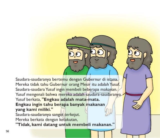 56          Saudara-saudaranya bertemu dengan Gubernur di istana.  Mereka tidak tahu Gubernur orang Mesir itu adalah Yusuf...