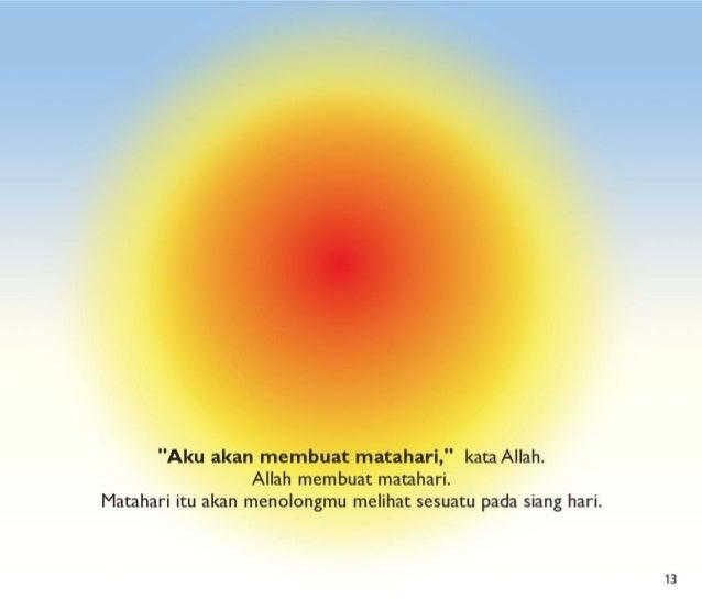 """Aku akan membuat matahari, "" kata Allah.  Allah membuat matahari.  Matahari itu akan menolongmu melihat sesuatu pada sian..."