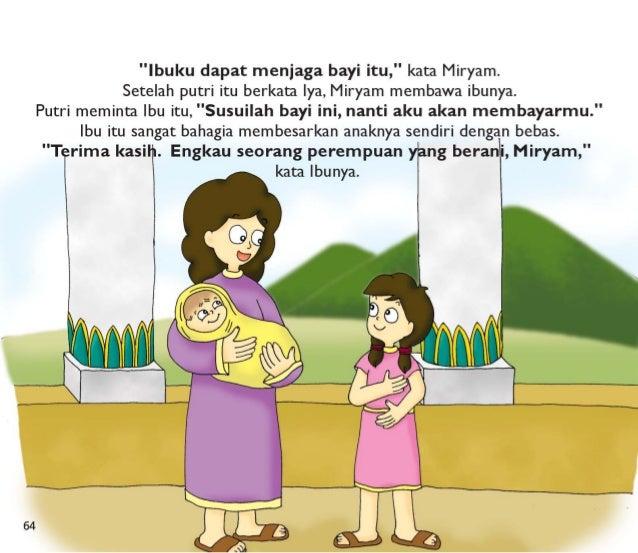 """""""Ibuku dapat menjaga bayi itu, """" kata Miryam.  Setelah putri itu berkata Iya,  Miryam membawa ibunya.  Putri meminta lbu i..."""