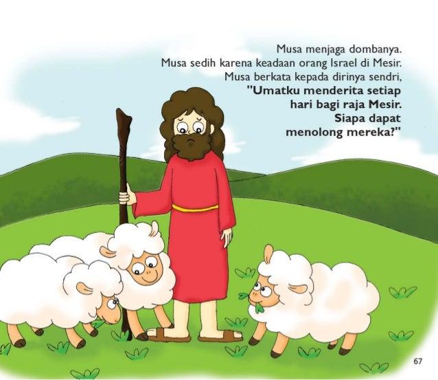 Musa menjaga dombanya lagi pada hari itu.   Sesuatu yang aneh terjadi.   Sebuah semak duri menyala tapi tidak terbakar.   ...