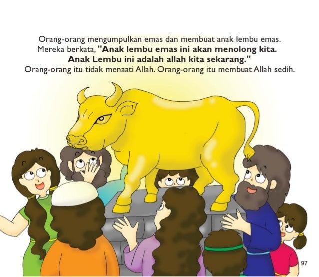"98  Satu hari,  Musa turun dari gunung.  Musa marah kepada orang-orang itu.  ""Siapa yang ingin menyenangkan Allah? "",  kat..."