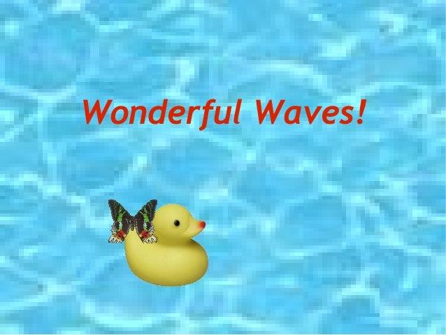 Wonderful WavesWonderful Waves!