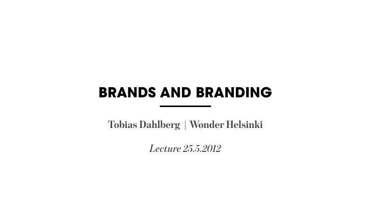 BRANDS AND BRANDING Tobias Dahlberg | Wonder Helsinki         Lecture 25.5.2012