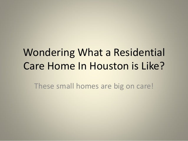 Wondering What a Residential Care Home In Houston is Like? These small homes are big on care!