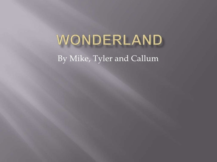 Wonderland<br />By Mike, Tyler and Callum<br />