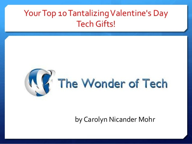 Your Top 10 Tantalizing Valentine's Day Tech Gifts!  by Carolyn Nicander Mohr