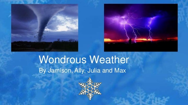 By Jamison, Ally, Julia and Max Wondrous Weather