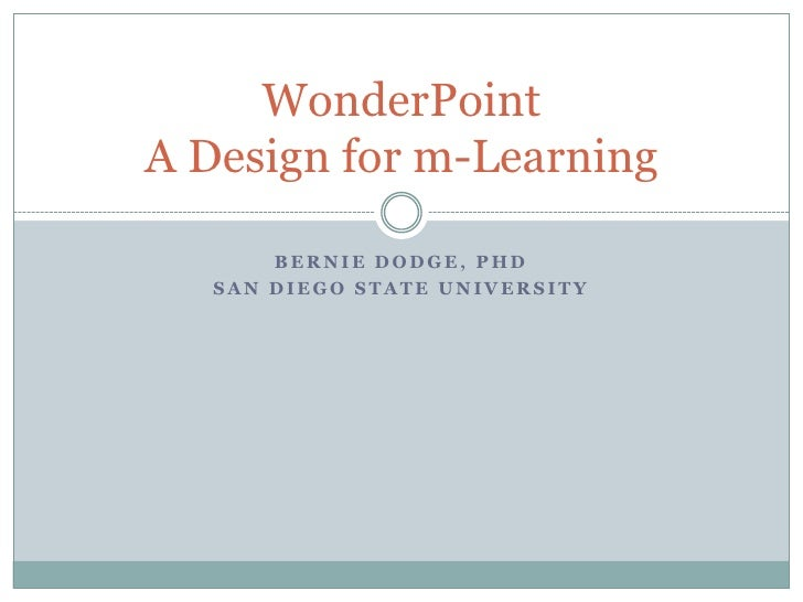 Bernie Dodge, PhD<br />San Diego State University<br />WonderPointA Design for m-Learning<br />
