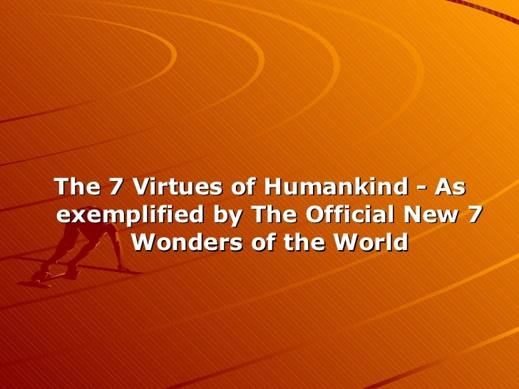 <ul><li>The 7 Virtues of Humankind - As exemplified by The Official New 7 Wonders of the World </li></ul>