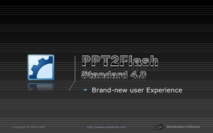 Copyright © 2003-2007 Wondershare Software http://www.sameshow.com <ul><li>Brand-new user Experience </li></ul>