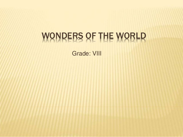 WONDERS OF THE WORLD  Grade: VIII