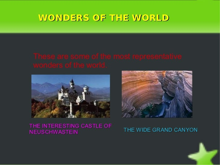 WONDERS OF THE WORLD These are some of the most representative wonders of the world. THE WIDE GRAND CANYON THE INTERESTING...