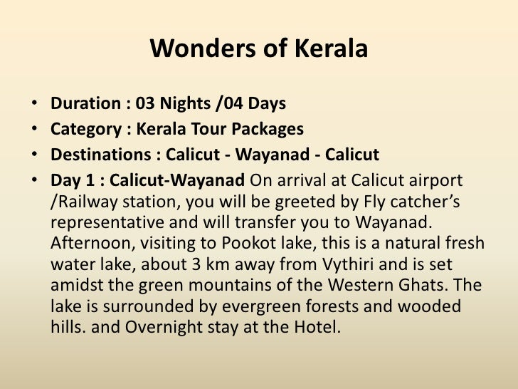 Wonders of Kerala•   Duration : 03 Nights /04 Days•   Category : Kerala Tour Packages•   Destinations : Calicut - Wayanad ...