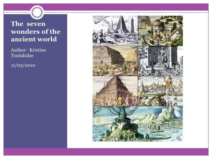 The  seven wonders of the ancient world<br />Author:  Kristine Tsulukidze<br />11/03/2010<br />