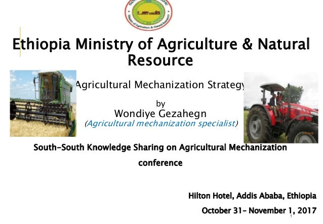 Ethiopia Ministry of Agriculture & Natural Resource Agricultural Mechanization Strategy by Wondiye Gezahegn (Agricultural ...