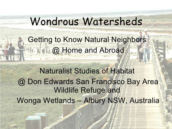 Wondrous Watersheds Getting to Know Natural Neighbors  @ Home and Abroad Naturalist Studies of Habitat  @ Don Edwards San ...
