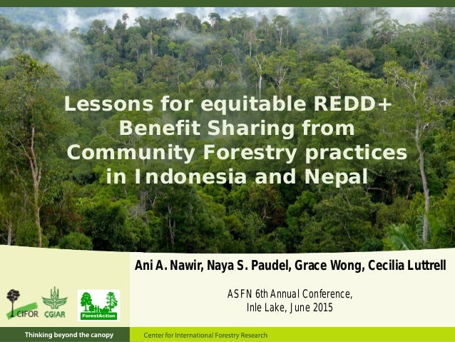 Lessons for equitable REDD+ Benefit Sharing from Community Forestry practices in Indonesia and Nepal Ani A. Nawir, Naya S....