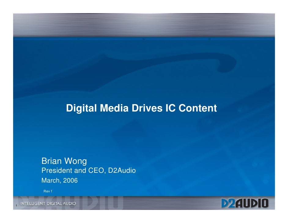 Digital Media Drives IC Content         Brian Wong     President and CEO, D2Audio     March, 2006     Rev f   1