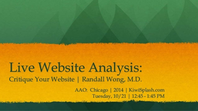 Live Website Analysis: Critique Your Website | Randall Wong, M.D. AAO: Chicago | 2014 | KiwiSplash.com Tuesday, 10/21 | 12...