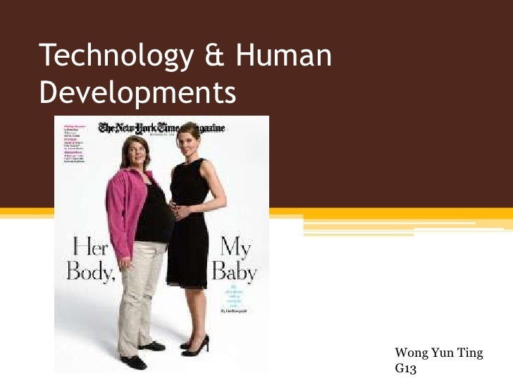 Technology & Human Developments<br />Wong Yun Ting<br />G13<br />
