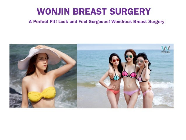 WONJIN BREAST SURGERY A Perfect Fit! Look and Feel Gorgeous! Wondrous Breast Surgery