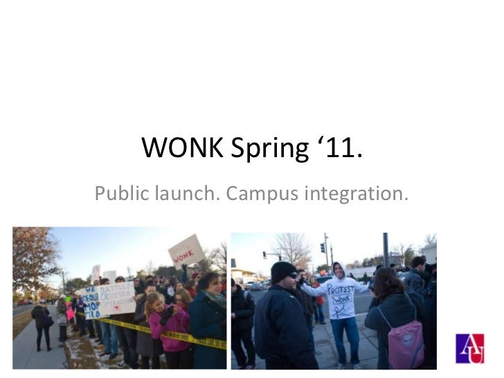 WONK Spring '11.<br />Public launch. Campus integration.<br />