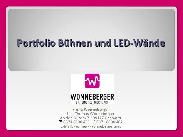 Portfolio Bühnen und LED-Wände  Firma Wonneberger Inh. Thomas Wonneberger An den Gütern 7  09117 Chemnitz  0371 8000 465...