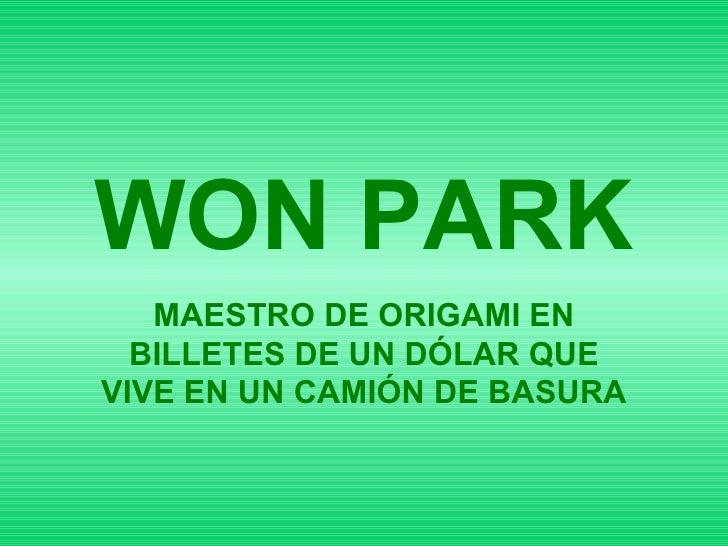 WON PARK MAESTRO DE ORIGAMI EN BILLETES DE UN DÓLAR QUE VIVE EN UN CAMIÓN DE BASURA