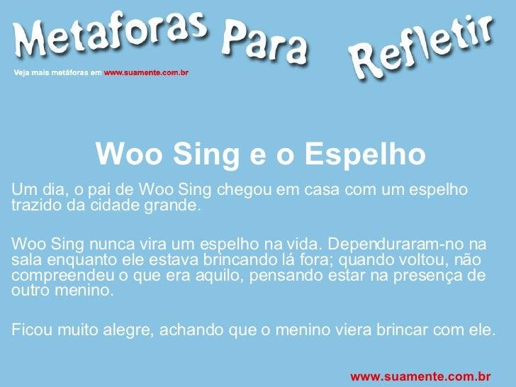 Woo Sing e o Espelho Um dia, o pai de Woo Sing chegou em casa com um espelho trazido da cidade grande. Woo Sing nunca vira...