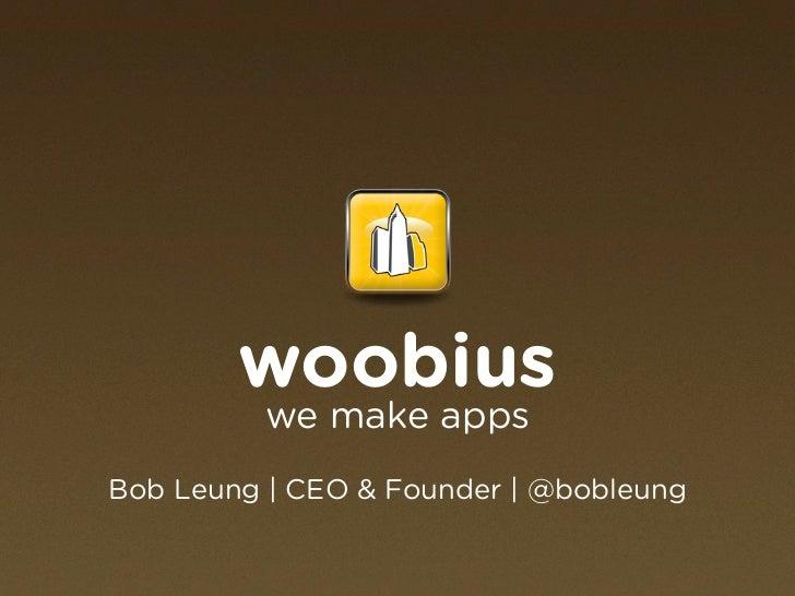 woobius          we make appsBob Leung | CEO & Founder | @bobleung