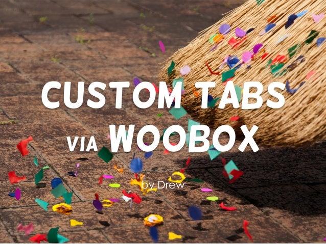 Custom Tabsvia wooboxby Drew