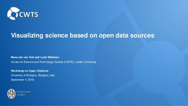 Visualizing science based on open data sources Nees Jan van Eck and Ludo Waltman Centre for Science and Technology Studies...