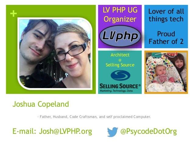 + Joshua Copeland E-mail: Josh@LVPHP.org - Father, Husband, Code Craftsman, and self proclaimed Computer. @PsycodeDotOrg L...